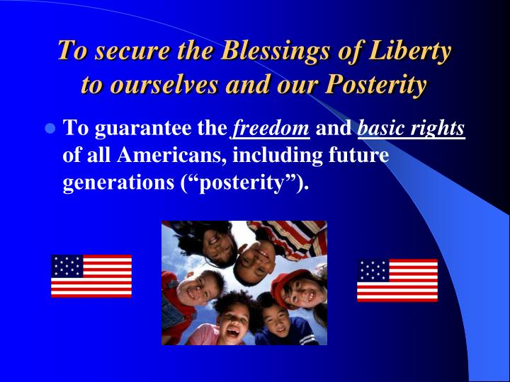 To secure the Blessings of Liberty to ourselves and our Posterity