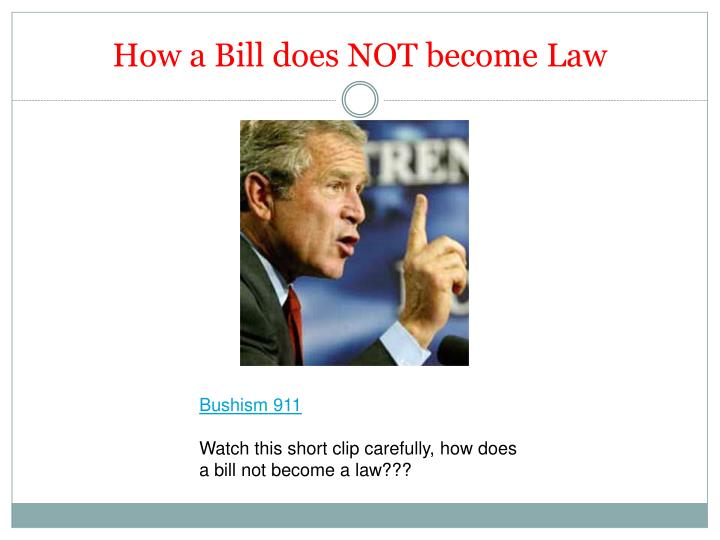 How a Bill does NOT become Law