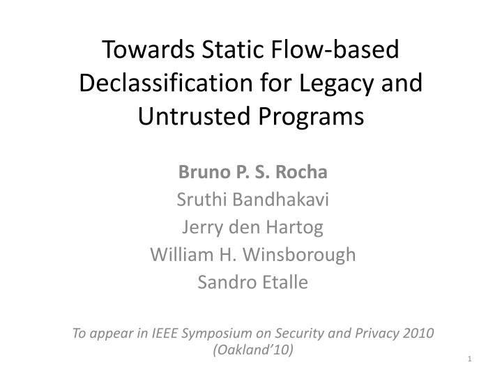towards static flow based declassification for legacy and untrusted programs