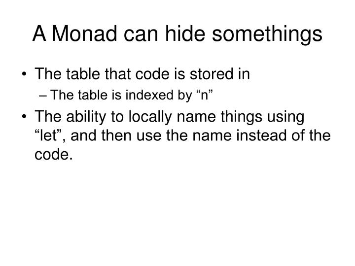 A Monad can hide somethings
