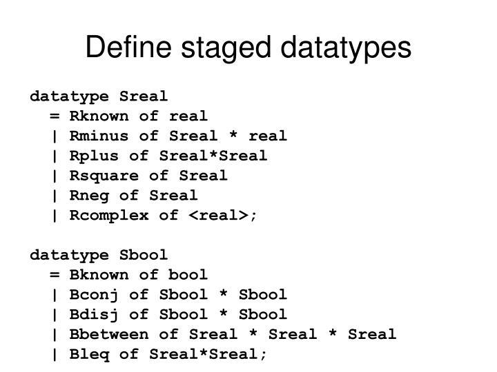 Define staged datatypes