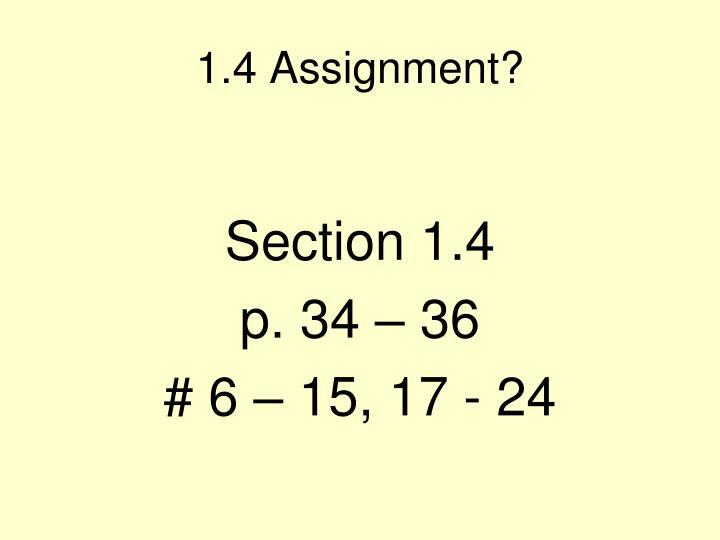 1.4 Assignment?