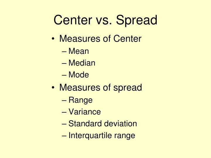 Center vs. Spread