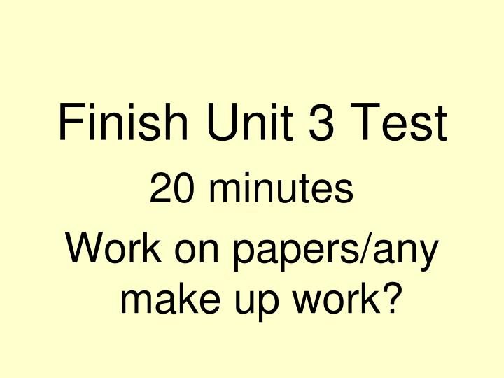 Finish Unit 3 Test