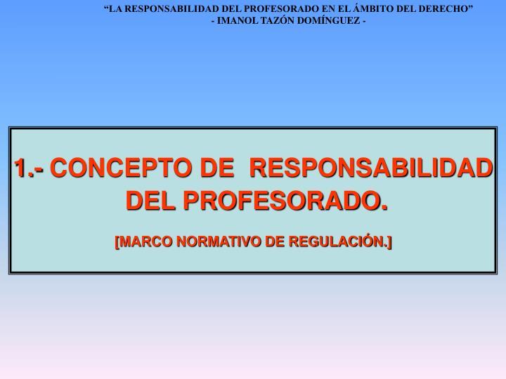 1.- CONCEPTO DE  RESPONSABILIDAD
