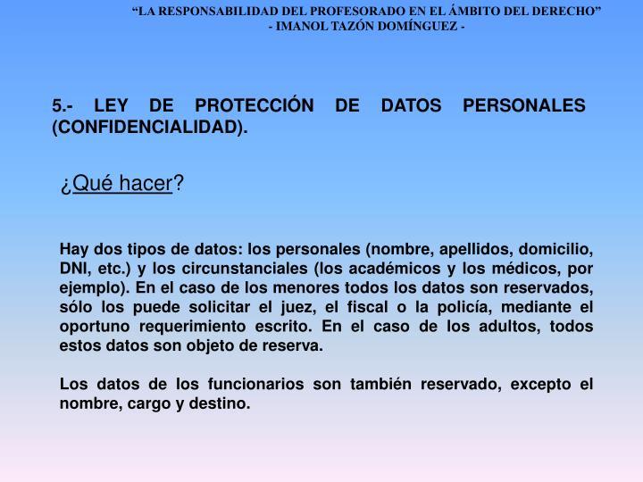5.- LEY DE PROTECCIÓN DE DATOS PERSONALES (CONFIDENCIALIDAD).