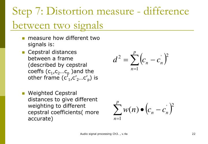Step 7: Distortion measure - difference between two signals