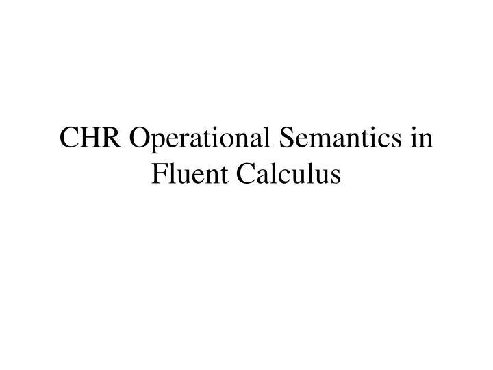 CHR Operational Semantics in Fluent Calculus