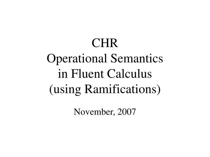 chr operational semantics in fluent calculus using ramifications