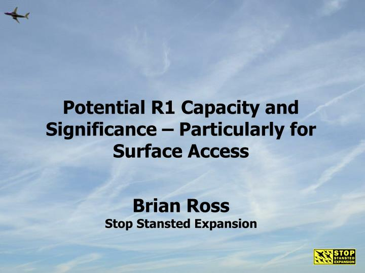 Potential R1 Capacity and Significance – Particularly for Surface Access