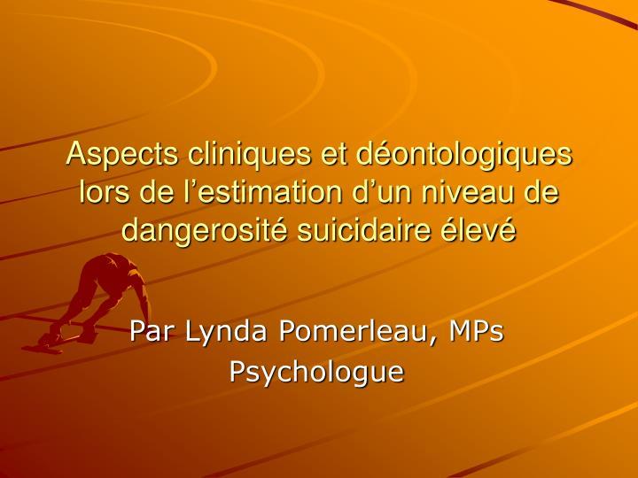 Aspects cliniques et déontologiques lors de l'estimation d'un niveau de dangerosité suicidaire élevé