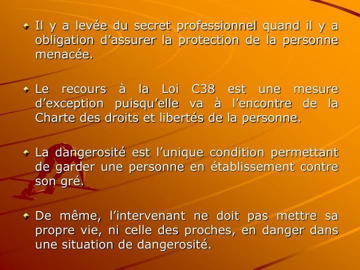 Il y a levée du secret professionnel quand il y a obligation d'assurer la protection de la personne menacée.