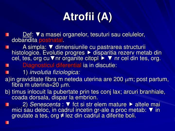 Atrofii (A)