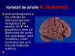 varietati de atrofie a ischemica