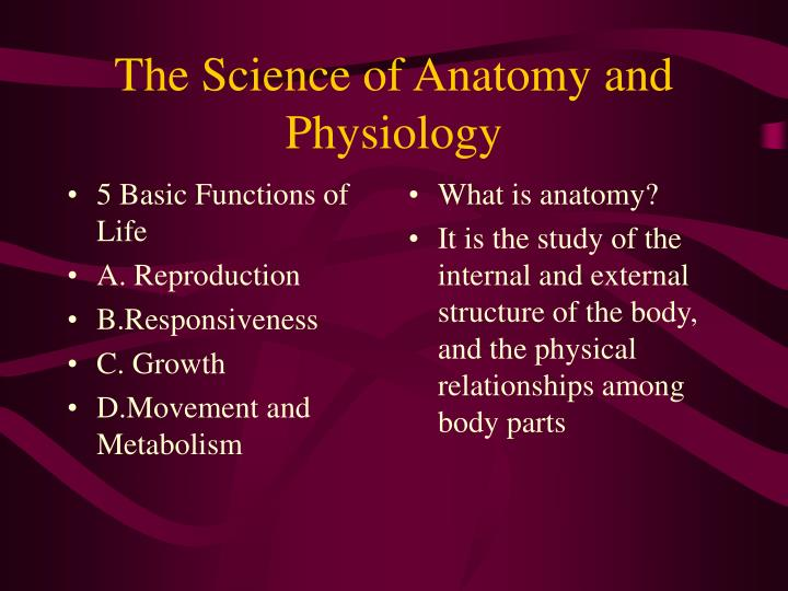 The science of anatomy and physiology