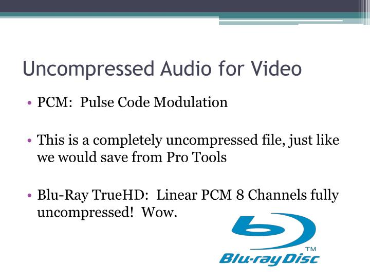 Uncompressed Audio for Video