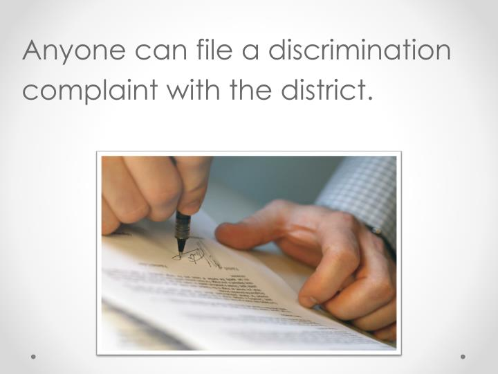 Anyone can file a discrimination complaint with the district.