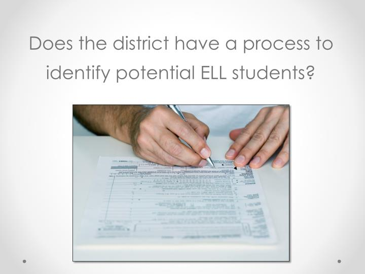 Does the district have a process to identify potential ELL students?
