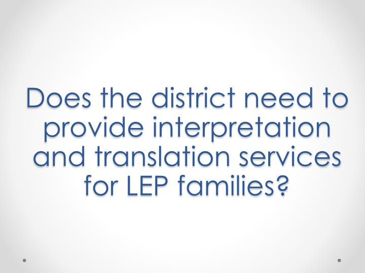 Does the district need to provide interpretation and translation services for LEP families?