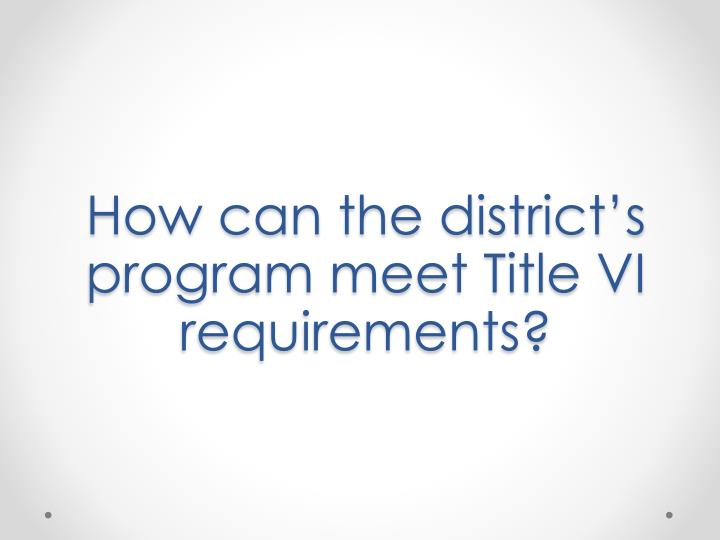 How can the district's program meet Title VI requirements?