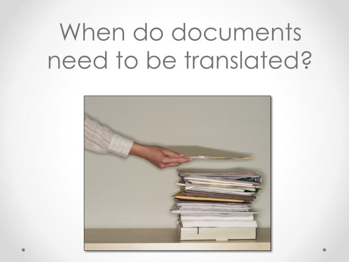 When do documents need to be translated?