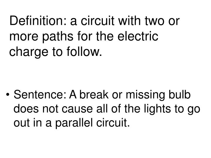 Definition: a circuit with two or more paths for the electric charge to follow.