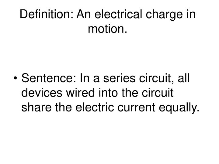 Definition: An electrical charge in motion.