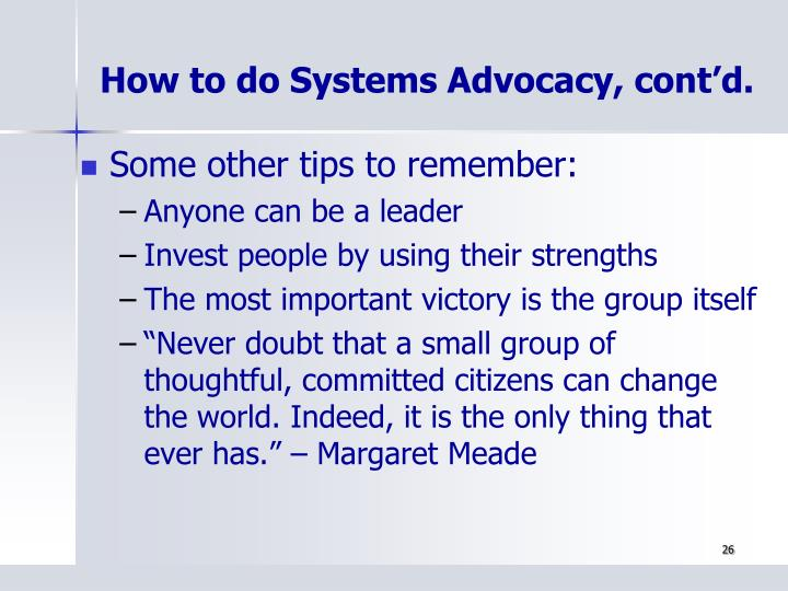 How to do Systems Advocacy, cont'd.