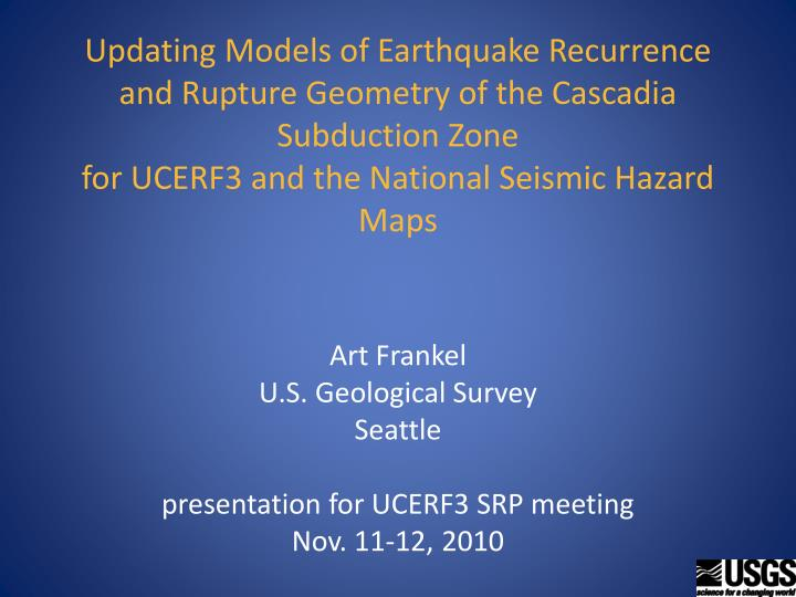 Updating Models of Earthquake Recurrence and Rupture Geometry of the Cascadia Subduction Zone