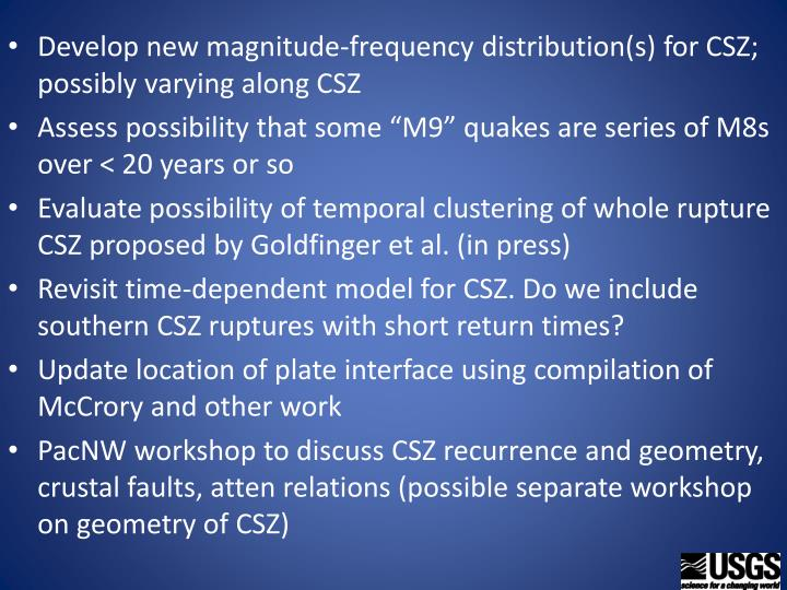 Develop new magnitude-frequency distribution(s) for CSZ; possibly varying along CSZ