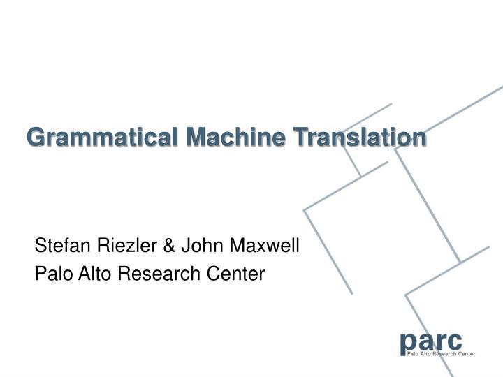Grammatical Machine Translation