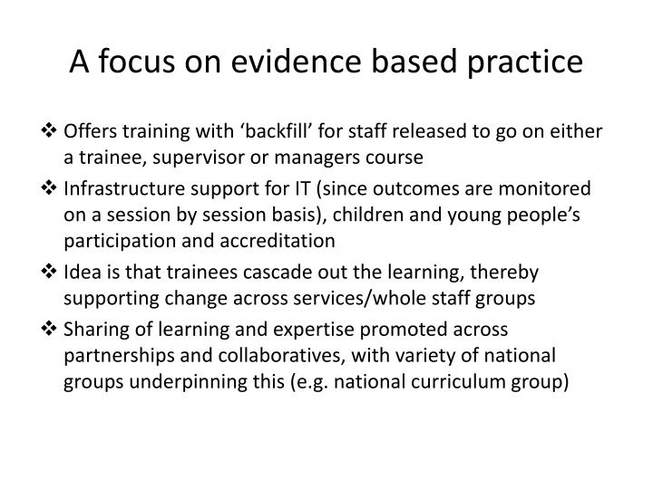 A focus on evidence based practice