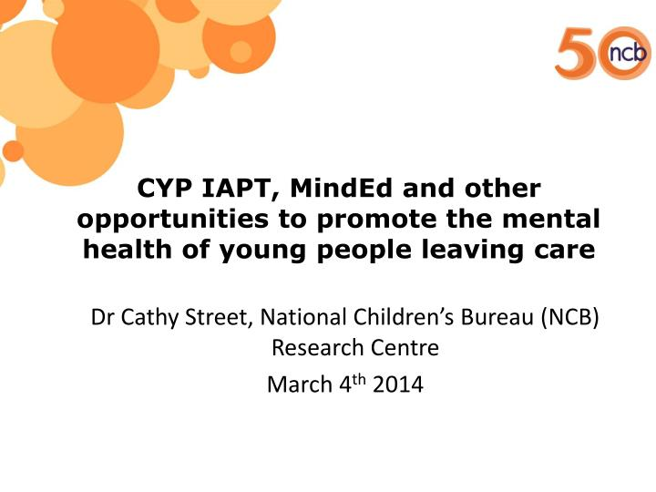 Cyp iapt minded and other opportunities to promote the mental health of young people leaving care
