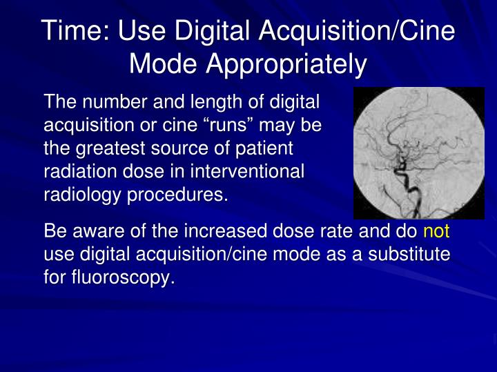Time: Use Digital Acquisition/Cine Mode Appropriately