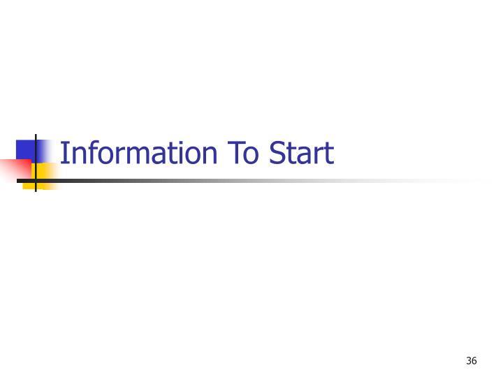 Information To Start