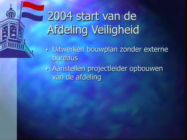 2004 start van de Afdeling Veiligheid