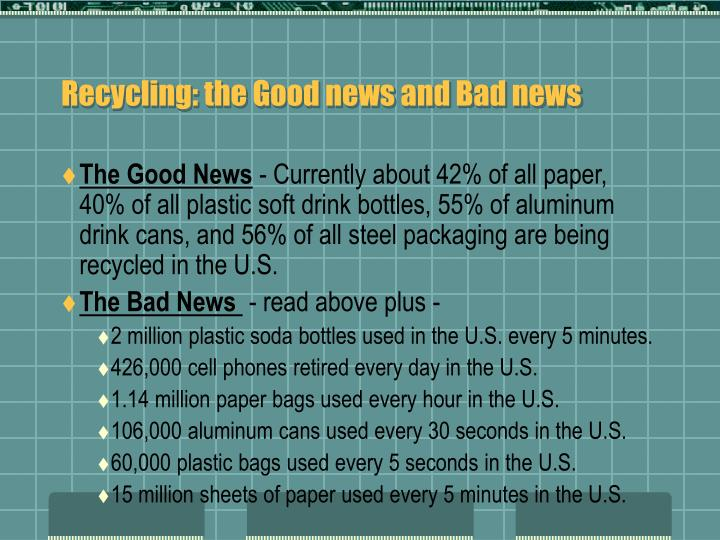 Recycling: the Good news and Bad news