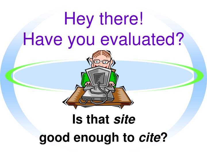 hey there have you evaluated