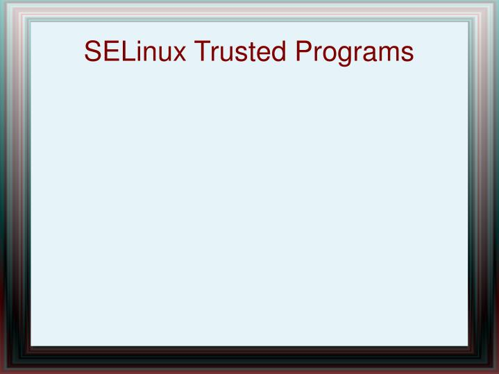 SELinux Trusted Programs