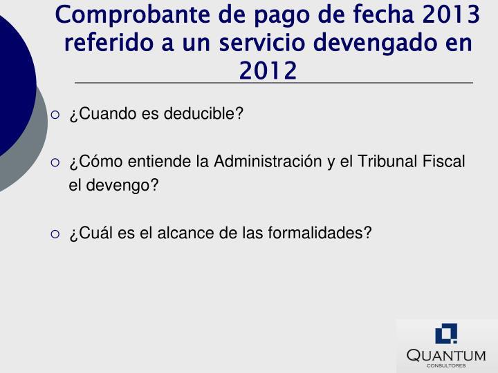 Comprobante de pago de fecha 2013 referido a un servicio devengado en 2012
