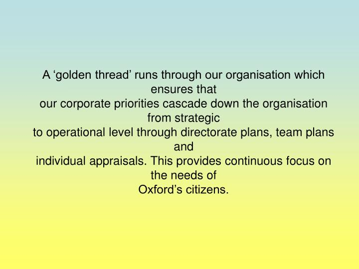 A 'golden thread' runs through our organisation which ensures that