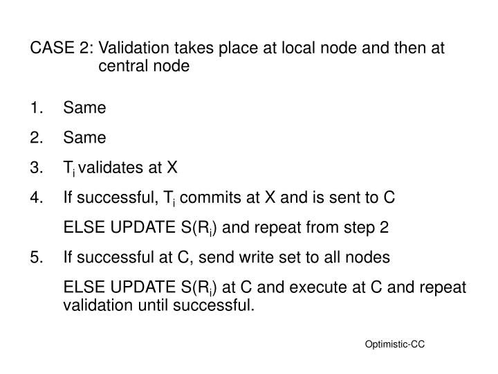 CASE 2: Validation takes place at local node and then at