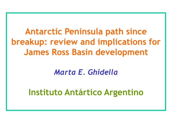 Antarctic Peninsula path since breakup: review and implications for James Ross Basin development