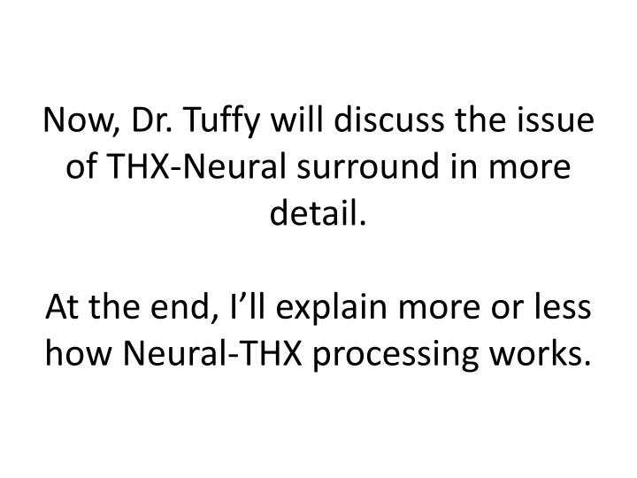 Now, Dr. Tuffy will discuss the issue of THX-Neural surround in more detail.