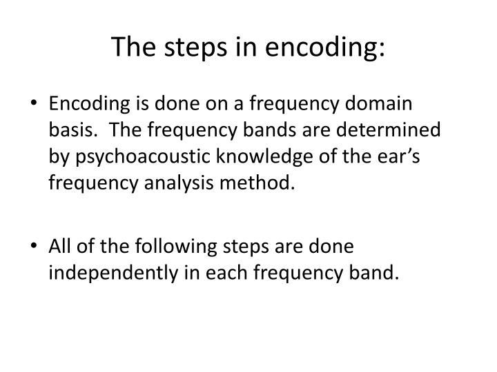 The steps in encoding:
