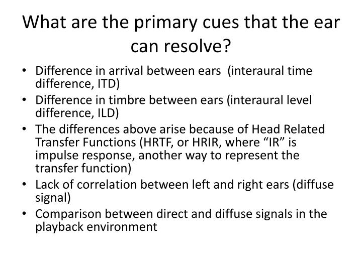 What are the primary cues that the ear can resolve?