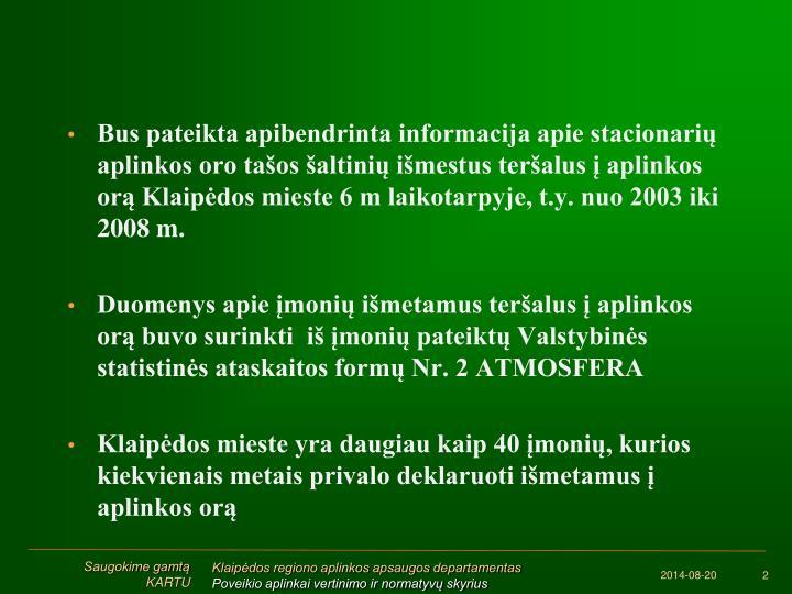 Bus pateikta apibendrinta informacija apie stacionarių aplinkos oro tašos šaltinių išmestus teršalus į aplinkos orą Klaipėdos mieste 6 m laikotarpyje, t.y. nuo 2003 iki 2008 m.