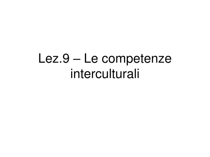 Lez.9 – Le competenze interculturali