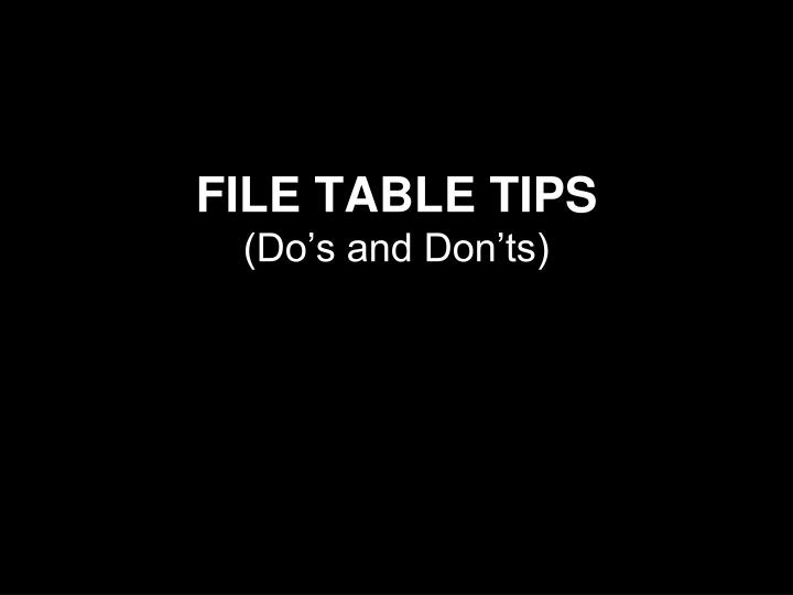 FILE TABLE TIPS