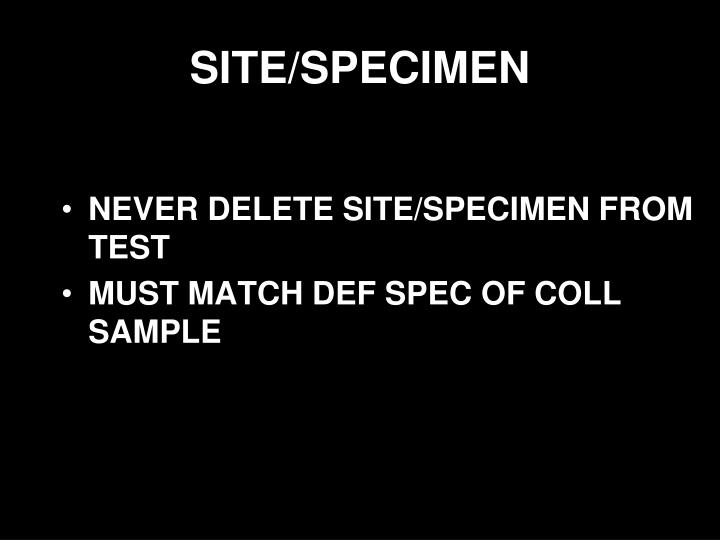 NEVER DELETE SITE/SPECIMEN FROM TEST